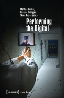 Performing the Digital – Publication by Martina Leeker / Imanuel Schipper / Timon Beyes – Free for download !!!